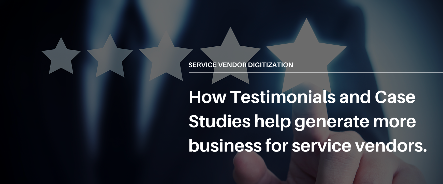 How Testimonials and Case Studies help generate more business for service vendors